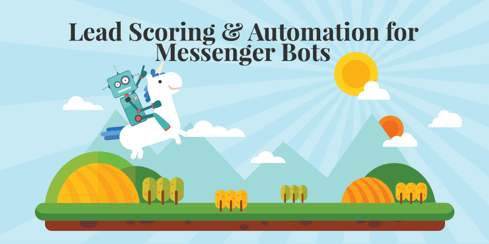 How to Improve Your Sales with Messenger Bot Automation and Lead Scoring